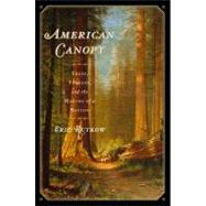 American Canopy : Trees, Forests, and the Making of a Nation by Rutkow, Eric, 9781439193549