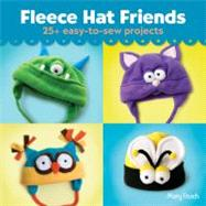 Fleece Hat Friends 25+ Easy-to-Sew Projects by Rasch, Mary, 9781454703549