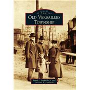 Old Versailles Township by Kordalski, Frank J., Jr.; Kordalski, Michael R., 9781467123549