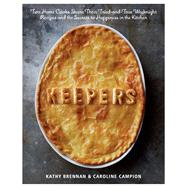 Keepers Two Home Cooks Share Their Tried-and-True Weeknight Recipes and the Secrets to Happiness in the Kitchen by Brennan, Kathy; Campion, Caroline, 9781609613549