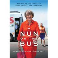 A Nun on the Bus: How All of Us Can Create Hope, Change, and Community by Campbell, Simone; Gibson, David, 9780062273550