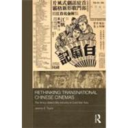 Rethinking Transnational Chinese Cinemas: The Amoy-dialect Film Industry in Cold War Asia by Taylor; Jeremy E., 9780415493550