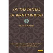 On the Duties of Brotherhood by Al-Ghazali, Imam; Irwin, Robert; Holland, Muhtar, 9781468313550