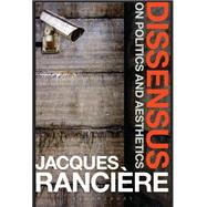 Dissensus On Politics and Aesthetics by Rancière, Jacques; Corcoran, Steven, 9781472583550