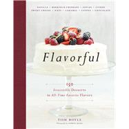 Flavorful: 150 Irresistible Desserts in All-time Favorite Flavors by Boyle, Tish, 9781118523551
