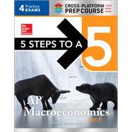 5 Steps to a 5: AP Macroeconomics  2017 Cross-Platform Prep Course by Dodge, Eric R., 9781259583551