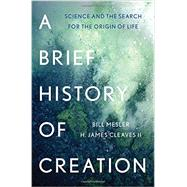 A Brief History of Creation by Mesler, Bill; Cleaves, H. James, II, 9780393083552