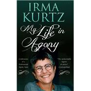 My Life in Agony Confessions of a Professional Agony Aunt by Kurtz, Irma, 9781846883552