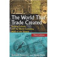 The World That Trade Created: Society, Culture and the World Economy, 1400 to the Present by Pomeranz; Kenneth, 9780765623553
