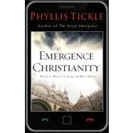 Emergence Christianity : What It Is, Where It Is Going, and Why It Matters by Tickle, Phyllis, 9780801013553