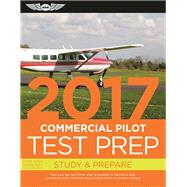 Commercial Pilot Test Prep 2017 Study & Prepare: Pass your test and know what is essential to become a safe, competent pilot ? from the most trusted source in aviation training by Unknown, 9781619543553