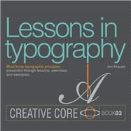 Lessons in Typography Must-know typographic principles presented through lessons, exercises, and examples by Krause, Jim, 9780133993554