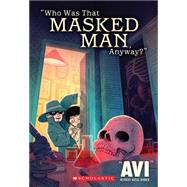 Who Was That Masked Man Anyway? by Avi, 9780439523554