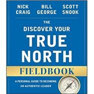The Discover Your True North Fieldbook by Craig, Nick; George, Bill; Snook, Scott, 9781119103554