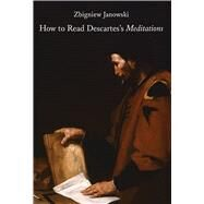 How to Read Descartes's Meditations by Janowski, Zbigniew, 9781587313554