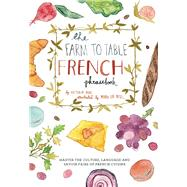 The Farm to Table French Phrasebook Master the Culture, Language and Savoir Faire of French Cuisine by Mas, Victoria, 9781612433554