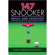 147 Snooker Drills and Exercises by Highfield, Andrew; Horrix, David, 9781785003554