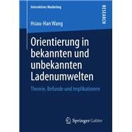 Orientierung in Bekannten Und Unbekannten Ladenumwelten by Wang, Hsiau-Han, 9783658013554