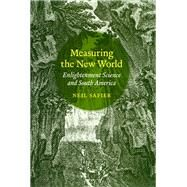 Measuring the New World : Enlightenment Science and South America by Safier, Neil, 9780226733555