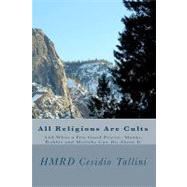All Religions Are Cults : And What a Few Good Priests, Monks, Rabbis and Mullahs Can Do about It by Tallini, Cesidio, 9781449553555