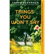 Things You Won't Say A Novel by Pekkanen, Sarah, 9781451673555