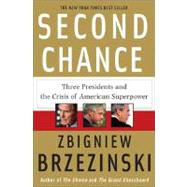 Second Chance : Three Presidents and the Crisis of American Superpower by Brzezinski, Zbigniew, 9780465003556