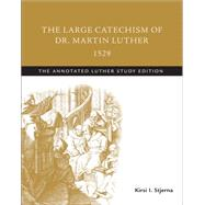 The Large Catechism of Dr. Martin Luther, 1529 by Luther, Martin; Stjerna, Kirsi I., 9781506413556