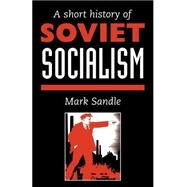 A Short History Of Soviet Socialism by Sandle,Mark, 9781857283556