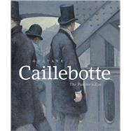 Gustave Caillebotte: The Painter's Eye by Morton, Mary; Shackelford, George, 9780226263557