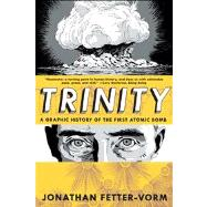 Trinity: A Graphic History of the First Atomic Bomb by Fetter-vorm, Jonathan, 9780809093557