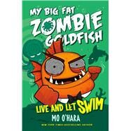 My Big Fat Zombie Goldfish: Live and Let Swim by O'Hara, Mo; Jagucki, Marek, 9781250063557