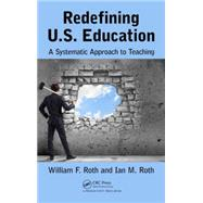 Redefining U.S. Education: A Systematic Approach to Teaching by Roth; William F., 9781498733557