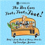 The Bus Goes Toot, Toot, Toot! Baby's First Book of Things That Go by Scrace, Carolyn, 9781912233557