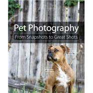 Pet Photography From Snapshots to Great Shots by Hess, Alan, 9780133953558