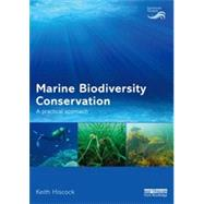 Marine Biodiversity Conservation: A Practical Approach by Hiscock; Keith, 9780415723558