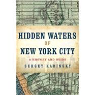 Hidden Waters of New York City by Kadinsky, Sergey, 9781581573558