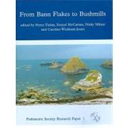 From Bann Flakes to Bushmills: Papers in Honour of Professor Peter Woodman by Finlay, Nyree; McCartan, Sinead; Milner, Nicky; Wickham-Jones, Caroline, 9781842173558