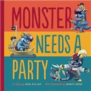 Monster Needs a Party by Czajak, Paul; Grieb, Wendy, 9781938063558