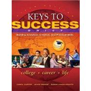 Keys to Success : Building Analytical, Creative and Practical Skills, Brief Edition by Carter, Carol J.; Bishop, Joyce; Kravits, Sarah Lyman, 9780137073559
