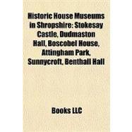 Historic House Museums in Shropshire : Stokesay Castle, Dudmaston Hall, Boscobel House, Attingham Park, Sunnycroft, Benthall Hall by , 9781157223559