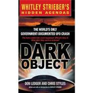 Dark Object: The World's Only Government-documented Ufo Crash by Ledger, Don; Styles, Chris, 9780307483560