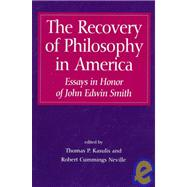 The Recovery of Philosophy in American: Essays in Honor of John Edwin Smith by Smith, John Edwin; Kasulis, Thomas P.; Neville, Robert Cummings, 9780791433560