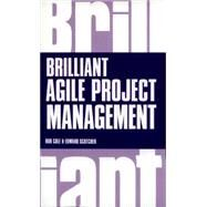 Brilliant Agile Project Management A Practical Guide to Using Agile, Scrum and Kanban by Cole, Rob; Scotcher, Edward, 9781292063560