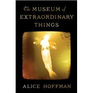 The Museum of Extraordinary Things A Novel by Hoffman, Alice, 9781451693560