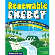 Renewable Energy Discover the Fuel of the Future With 20 Projects by Sneideman, Joshua; Twamley, Erin; Brinesh, Heather Jane, 9781619303560