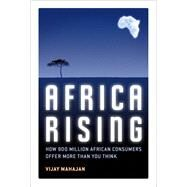 Africa Rising How 900 Million African Consumers Offer More Than You Think (paperback) by Mahajan, Vijay, 9780132763561
