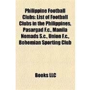 Philippine Football Clubs : List of Football Clubs in the Philippines, Pasargad F. C. , Manila Nomads S. C. , Union F. C. , Bohemian Sporting Club by , 9781157023562