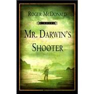 Mr. Darwin's Shooter A Novel by McDonald, Roger, 9780802143563