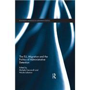 The EU, Migration and the Politics of Administrative Detention by Ceccorulli; Michela, 9781138683563