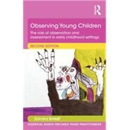Observing Young Children: The role of observation and assessment in early childhood settings by Smidt; Sandra, 9781138823563